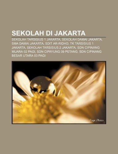 9781233922437: Sekolah Di Jakarta: Sekolah Tarsisius 1 Jakarta, Sekolah Damai Jakarta, Sma Damai Jakarta, Sdit AR-Ridho, TK Tarsisius 1 Jakarta