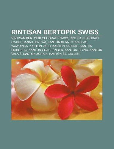 9781233922802: Rintisan Bertopik Swiss: Rintisan Bertopik Geografi Swiss, Rintisan Biografi Swiss, Danau Jenewa, Kanton Bern, Stanislas Wawrinka, Kanton Vaud