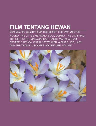 9781233922925: Film Tentang Hewan: Piranha 3D, Beauty and the Beast, the Fox and the Hound, the Little Mermaid, Bolt, Dumbo, the Lion King, the Rescuers