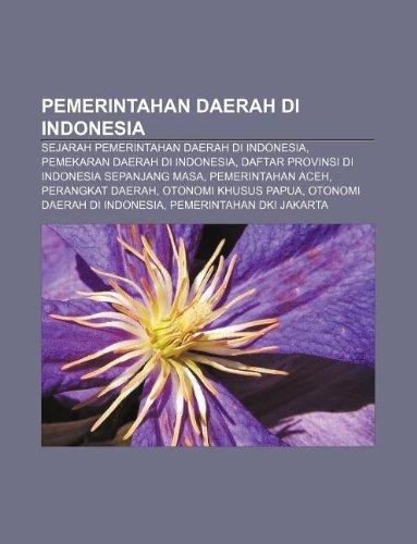 9781233923250: Pemerintahan Daerah Di Indonesia: Sejarah Pemerintahan Daerah Di Indonesia, Pemekaran Daerah Di Indonesia