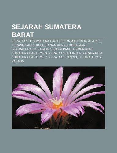 9781233923403: Sejarah Sumatera Barat: Kerajaan Di Sumatera Barat, Kerajaan Pagaruyung, Perang Padri, Kesultanan Kuntu, Kerajaan Inderapura