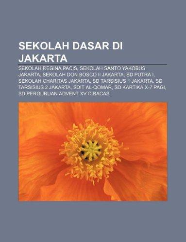 9781233923694: Sekolah Dasar Di Jakarta: Sekolah Regina Pacis, Sekolah Santo Yakobus Jakarta, Sekolah Don Bosco II Jakarta, SD Putra I