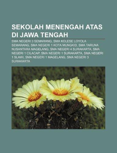 9781233923779: Sekolah Menengah Atas Di Jawa Tengah: Sma Negeri 3 Semarang, Sma Kolese Loyola Semarang, Sma Negeri 1 Kota Mungkid