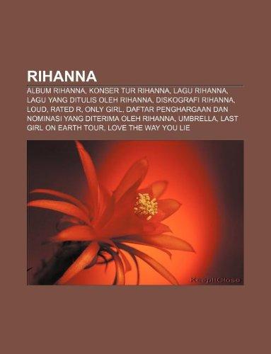 9781233925230: Rihanna: Album Rihanna, Konser Tur Rihanna, Lagu Rihanna, Lagu Yang Ditulis Oleh Rihanna, Diskografi Rihanna, Loud, Rated R, On
