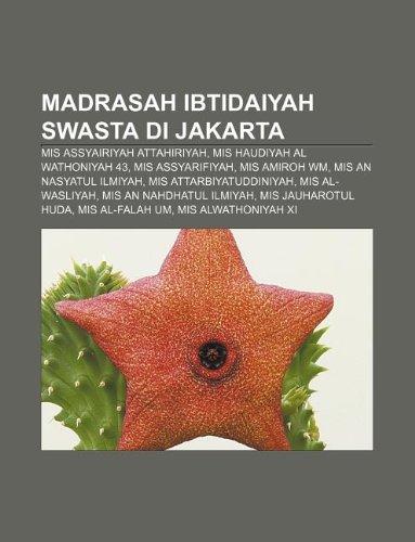 9781233925285: Madrasah Ibtidaiyah Swasta Di Jakarta: MIS Assyairiyah Attahiriyah, MIS Haudiyah Al Wathoniyah 43, MIS Assyarifiyah, MIS Amiroh Wm