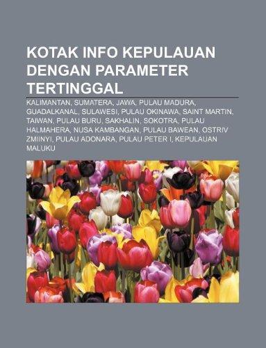 9781233925773: Kotak Info Kepulauan Dengan Parameter Tertinggal: Kalimantan, Sumatera, Jawa, Pulau Madura, Guadalkanal, Sulawesi, Pulau Okinawa, Saint Martin