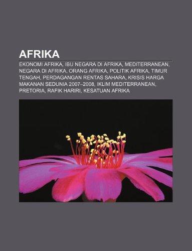 9781233949410: Afrika: Ekonomi Afrika, Ibu Negara Di Afrika, Mediterranean, Negara Di Afrika, Orang Afrika, Politik Afrika, Timur Tengah