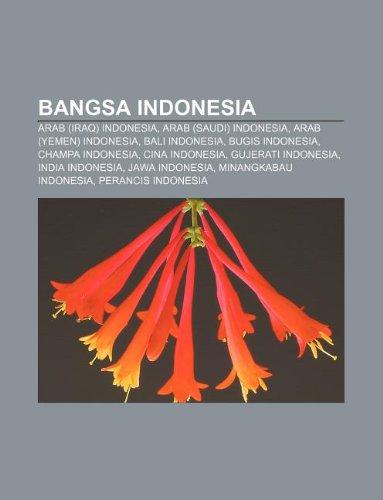 9781233949946: Bangsa Indonesia: Arab (Iraq) Indonesia, Arab (Saudi) Indonesia, Arab (Yemen) Indonesia, Bali Indonesia, Bugis Indonesia, Champa Indones