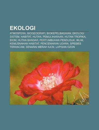 9781233950355: Ekologi: Atmosfera, Biogeografi, Biokepelbagaian, Ekologi Sistem, Habitat, Hutan, Pemuliharaan, Hutan Tropika, Biom, Hutan Band