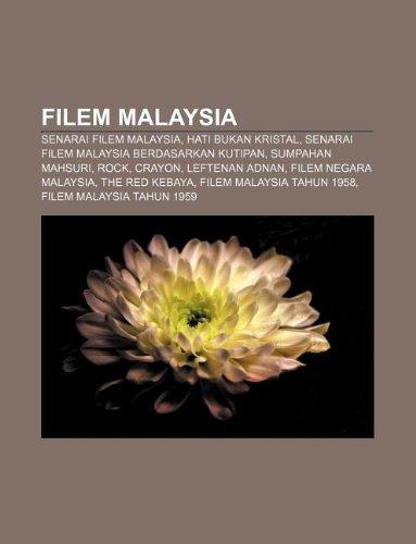 9781233950584: Filem Malaysia: Senarai Filem Malaysia, Hati Bukan Kristal, Senarai Filem Malaysia Berdasarkan Kutipan, Sumpahan Mahsuri, Rock, Crayon
