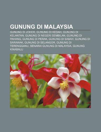 9781233950782: Gunung Di Malaysia: Gunung Di Johor, Gunung Di Kedah, Gunung Di Kelantan, Gunung Di Negeri Sembilan, Gunung Di Pahang, Gunung Di Perak