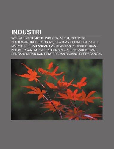 9781233951017: Industri: Industri Automotif, Industri Muzik, Industri Perikanan, Industri Seks, Kawasan Perindustrian Di Malaysia