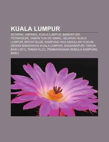 9781233951840: Kuala Lumpur: Setapak, Ampang, Kuala Lumpur, Bandar Sri Permaisuri, Taman Tun Dr Ismail, Sejarah Kuala Lumpur, Brickfields