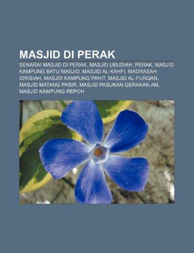 9781233952267: Masjid Di Perak: Senarai Masjid Di Perak, Masjid Ubudiah, Perak, Masjid Kampung Batu Masjid, Masjid Al-Kahfi, Madrasah Idrisiah