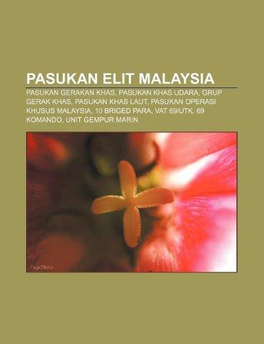 9781233952724: Pasukan Elit Malaysia: Pasukan Gerakan Khas, Pasukan Khas Udara, Grup Gerak Khas, Pasukan Khas Laut, Pasukan Operasi Khusus Malaysia