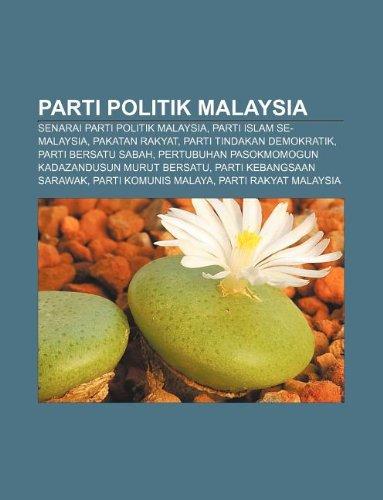 9781233952779: Parti Politik Malaysia: Senarai Parti Politik Malaysia, Parti Islam Se-Malaysia, Pakatan Rakyat, Parti Tindakan Demokratik, Parti Bersatu Saba