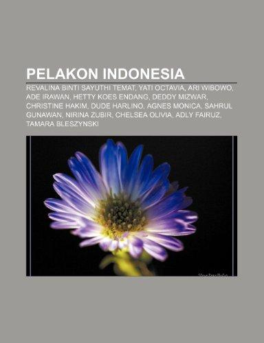 9781233952816: Pelakon Indonesia: Revalina Binti Sayuthi Temat, Yati Octavia, Ari Wibowo, Ade Irawan, Hetty Koes Endang, Deddy Mizwar, Christine Hakim