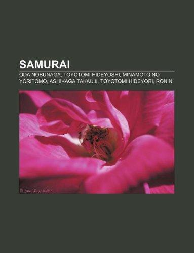 9781233954025: Samurai: Oda Nobunaga, Toyotomi Hideyoshi, Minamoto no Yoritomo, Ashikaga Takauji, Toyotomi Hideyori, Ronin