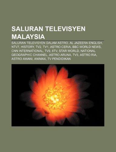 9781233954063: Saluran Televisyen Malaysia: Saluran Televisyen Dalam Astro, Al Jazeera English, Ntv7, History, Tv2, Tv1, Astro Ceria, BBC World News