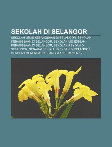 9781233954889: Sekolah Di Selangor: Sekolah Jenis Kebangsaan Di Selangor, Sekolah Kebangsaan Di Selangor, Sekolah Menengah Kebangsaan Di Selangor