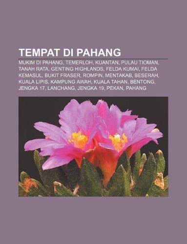 9781233955244: Tempat Di Pahang: Mukim Di Pahang, Temerloh, Kuantan, Pulau Tioman, Tanah Rata, Genting Highlands, Felda Kumai, Felda Kemasul, Bukit Fra