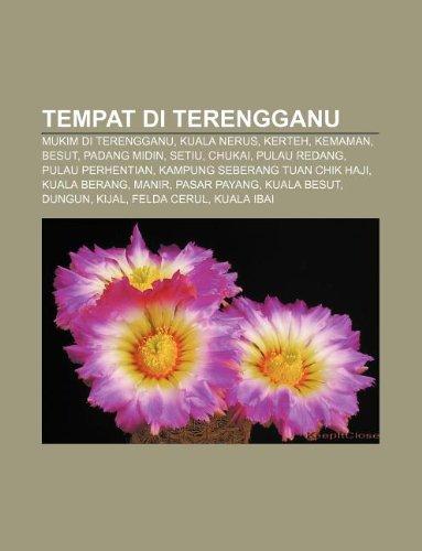 9781233955275: Tempat Di Terengganu: Mukim Di Terengganu, Kuala Nerus, Kerteh, Kemaman, Besut, Padang Midin, Setiu, Chukai, Pulau Redang, Pulau Perhentian