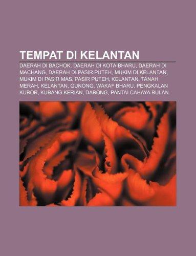 9781233955343: Tempat Di Kelantan: Daerah Di Bachok, Daerah Di Kota Bharu, Daerah Di Machang, Daerah Di Pasir Puteh, Mukim Di Kelantan, Mukim Di Pasir Ma