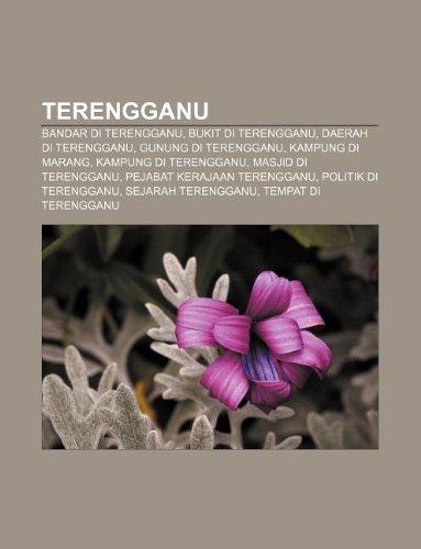 9781233955367: Terengganu: Bandar Di Terengganu, Bukit Di Terengganu, Daerah Di Terengganu, Gunung Di Terengganu, Kampung Di Marang, Kampung Di T