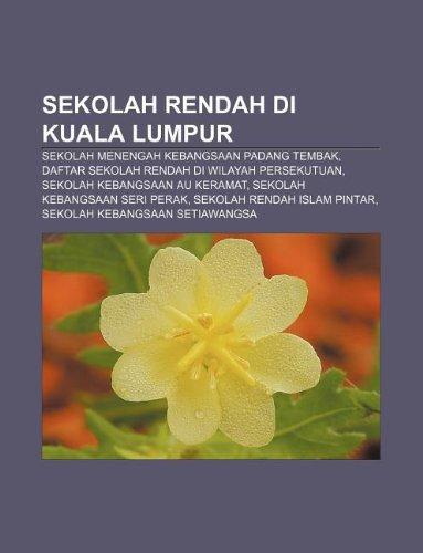 9781233956081: Sekolah Rendah Di Kuala Lumpur: Sekolah Menengah Kebangsaan Padang Tembak, Daftar Sekolah Rendah Di Wilayah Persekutuan