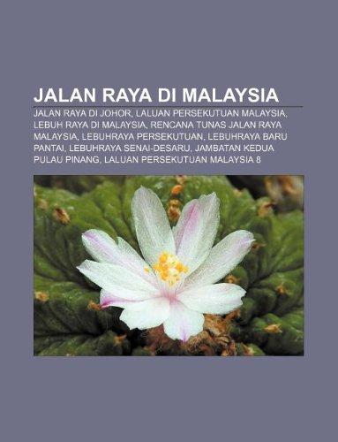 9781233956739: Jalan Raya Di Malaysia: Jalan Raya Di Johor, Laluan Persekutuan Malaysia, Lebuh Raya Di Malaysia, Rencana Tunas Jalan Raya Malaysia