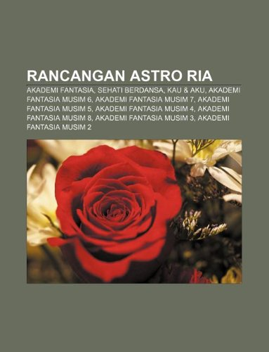 9781233957552: Rancangan Astro RIA: Akademi Fantasia, Sehati Berdansa, Kau & Aku, Akademi Fantasia Musim 6, Akademi Fantasia Musim 7, Akademi Fantasia Mus