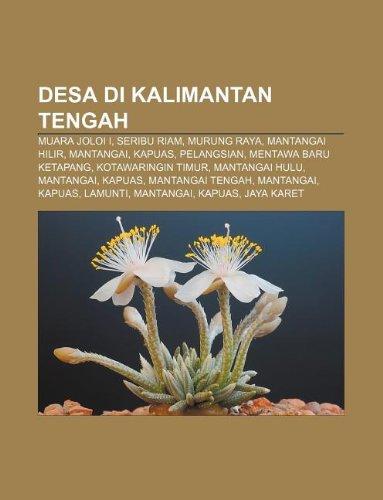 9781233957910: Desa Di Kalimantan Tengah: Muara Joloi I, Seribu Riam, Murung Raya, Mantangai Hilir, Mantangai, Kapuas, Pelangsian, Mentawa Baru Ketapang