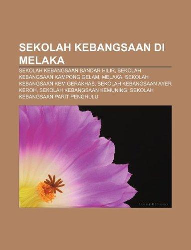 9781233958276: Sekolah Kebangsaan Di Melaka: Sekolah Kebangsaan Bandar Hilir, Sekolah Kebangsaan Kampong Gelam, Melaka, Sekolah Kebangsaan Kem Gerakhas
