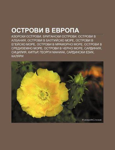 9781233974009: Ostrovi V Evropa: Azorski Ostrovi, Britanski Ostrovi, Ostrovi V Albaniya, Ostrovi V Baltii Sko More, Ostrovi V Egei Sko More