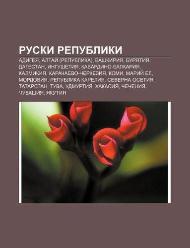 9781233976829: Ruski Republiki: Adigeya, Altai (Republika), Bashkiriya, Buryatiya, Dagestan, Ingushetiya, Kabardino-Balkariya, Kalmikiya