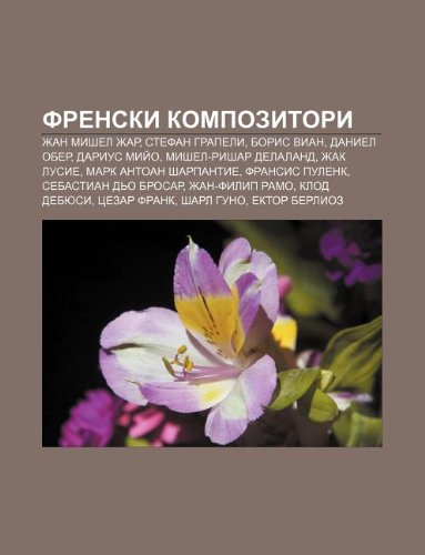 9781233980338: Frenski Kompozitori: Zhan Mishel Zhar, Stefan Grapeli, Boris Vian, Daniel Ober, Darius MII O, Mishel-Rishar Delaland, Zhak Lusie
