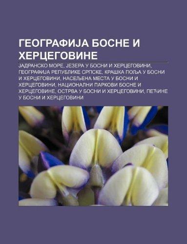 9781233994915: Geografija Bosne I Hercegovine: Jadransko More, Jezera U Bosni I Hercegovini, Geografija Republike Srpske, Kra Ka Polja U Bosni I Hercegovini