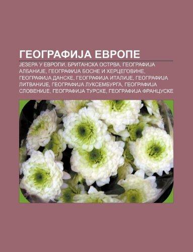 9781233995066: Geografija Evrope: Jezera U Evropi, Britanska Ostrva, Geografija Albanije, Geografija Bosne I Hercegovine, Geografija Danske