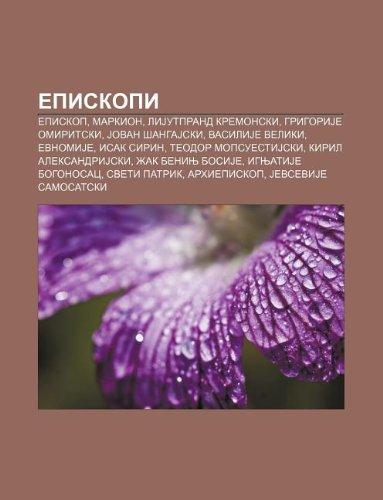 9781233997329: Episkopi: Episkop, Markion, Lijutprand Kremonski, Grigorije Omiritski, Jovan Angajski, Vasilije Veliki, Evnomije, Isak Sirin