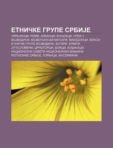 9781233997398: Etni Ke Grupe Srbije: Ukrajinci, Romi, Albanci, Bunjevci, Srbi U Vojvodini, Vojvo Anski Ma Ari, Makedonci, Vlasi, Etni Ke Grupe Vojvodine