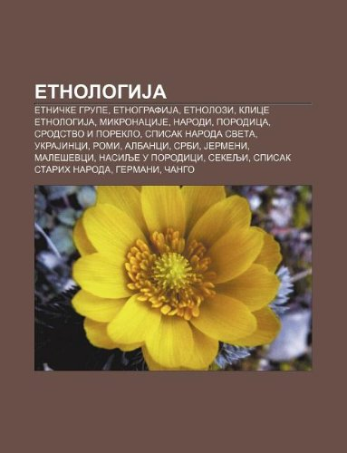 9781233997664: Etnologija: Etni Ke Grupe, Etnografija, Etnolozi, Klice Etnologija, Mikronacije, Narodi, Porodica, Srodstvo I Poreklo, Spisak Naro