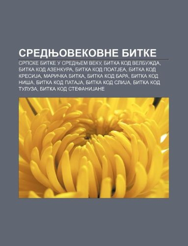 9781234006037: Srednjovekovne Bitke: Srpske Bitke U Srednjem Veku, Bitka Kod Velbu Da, Bitka Kod Azenkura, Bitka Kod Poatjea, Bitka Kod Kresija, Mari Ka Bi