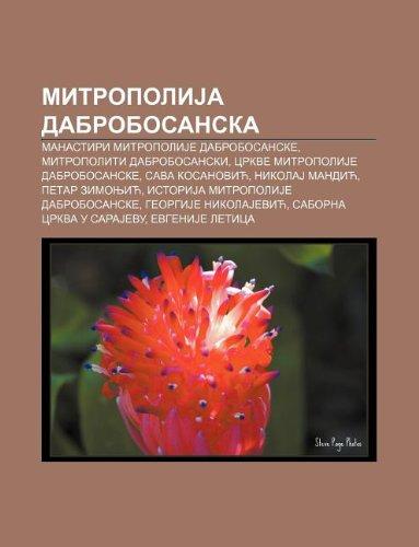 9781234010607: Mitropolija Dabrobosanska: Manastiri Mitropolije Dabrobosanske, Mitropoliti Dabrobosanski, Crkve Mitropolije Dabrobosanske, Sava Kosanovic