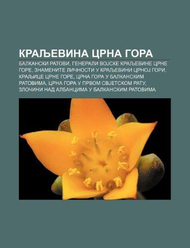 9781234010829: Kraljevina Crna Gora: Balkanski Ratovi, Generali Vojske Kraljevine Crne Gore, Znamenite Li Nosti U Kraljevini Crnoj Gori, Kraljice Crne Gore
