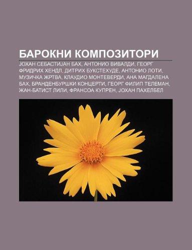9781234011581: Barokni Kompozitori: Johan Sebastijan Bah, Antonio Vivaldi, Georg Fridrih Hendl, Ditrih Bukstehude, Antonio Loti, Muzi Ka Rtva