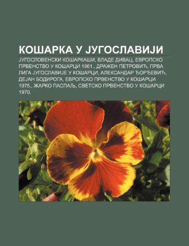 9781234014612: Ko Arka U Jugoslaviji: Jugoslovenski Ko Arka I, Vlade Divac, Evropsko Prvenstvo U Ko Arci 1961., Dra En Petrovic