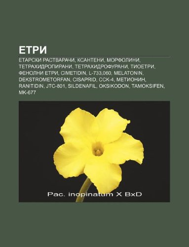 9781234016494: Etri: Etarski Rastvara I, Ksanteni, Morfolini, Tetrahidropirani, Tetrahidrofurani, Tioetri, Fenolni Etri, Cimetidin, L-733,0