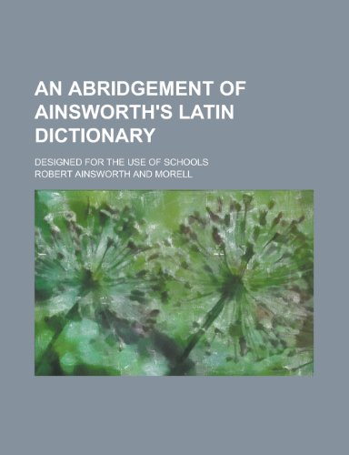 9781234051327: An Abridgement of Ainsworth's Latin Dictionary; Designed for the Use of Schools