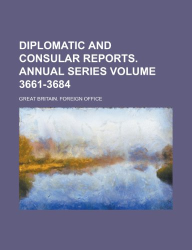 9781234051563: Diplomatic and Consular Reports. Annual Series Volume 3661-3684