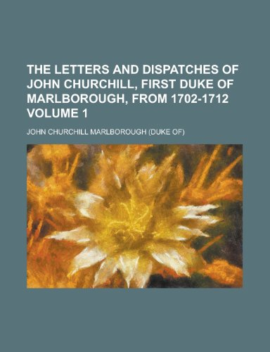 9781234093228: The Letters and Dispatches of John Churchill, First Duke of Marlborough, from 1702-1712 Volume 1